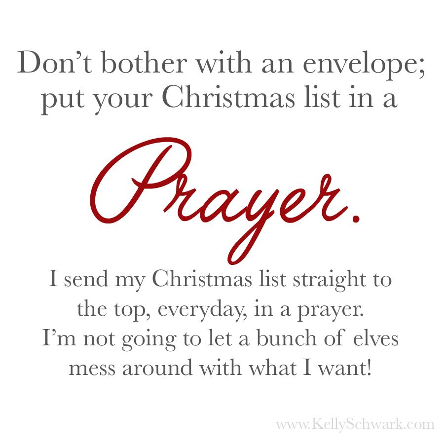 Put your Christmas list in a prayer. - Kelly Schwark